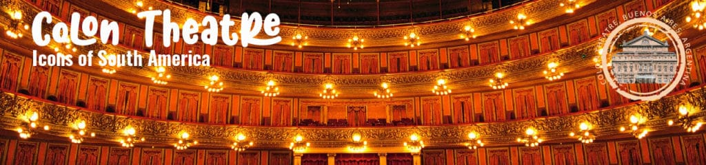 Icons of South AMerica. The incredible Colon THeatre in Buenos Aires, Argentina - RipioTurismo DMC for Argentina
